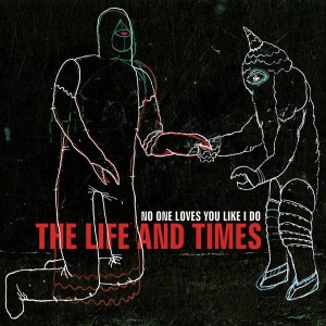 The Life and Times - No One Love's You Like I Do